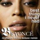 Beyonce - Best Thing I Never Had (Reynaldo Klawa Deluxe Remix)