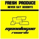Fresh Produce - Never Say Goodbye (Extended Mix)