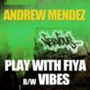 Andrew Mendez - Play With Fiya (Original Mix)