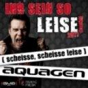 Aquagen - Ihr Seid So Leise 2011 (Scheisse Scheisse Leise) (Extended Mix)