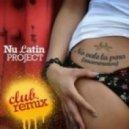 Nu Latin Project - No Vale La Pena (Enamorarse) (Club Remix)