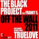The Black Project feat. Franky S. - Off The Wall (Truelove Remix)