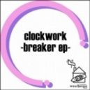 Clockwork - Breaker (Original Mix)