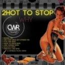 2 Hot 2 Stop - Why (Original Mix)