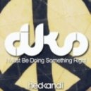 DKS - I Must Be Doing Something Right (Original Mix)