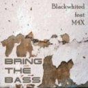 Blackwhited, M4X - Bring The Bass (Original Mix)