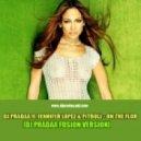 DJ Pradaa feat. Jennifer Lopez & Pitbull - On The Floor (DJ Pradaa Fusion Version)