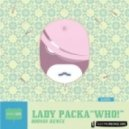 Lady Packa - Who! (Original Mix)