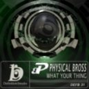 Physical Bross - What Your Thing (Sky Drone Remix)