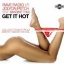Jolyon Petch & Rave Radio feat. Imagine This - Get It Hot (Bombs Away Remix)