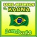 Luke Jeferson vs Kaoma  - Lambada (Club Mix)