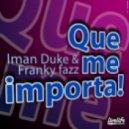 Iman Duke & Franky Fazz - Que Me Importa (Original Mix)
