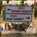 Eastic Fish - Bad Habbit (Skor Motion Remix)