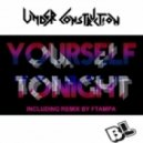 Under Construction - Yourself Tonight (Ftampa Remix)