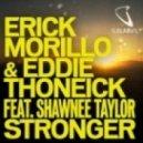 Erick Morillo & Eddie Thoneick - Stronger Part Two (Chuckie & Gregori Klosman Remix)