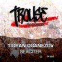Tigran Oganezov - Sexciter (Original Mix)