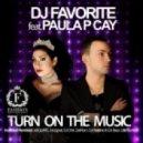 DJ Favorite feat. Paula P'Cay - Turn On The Music (DJ Nejtrino & DJ Baur Airwave Mix)