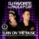 DJ Favorite feat. Paula P\'Cay - Turn On The Music (Original Radio Edit)