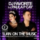 DJ Favorite feat. Paula P\'Cay - Turn On The Music