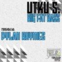 Utku S. - Big Fat Bass (Dylan Rhymes Remix)