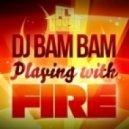 Dj Bam Bam - Playing With Fire (Original Mix)