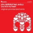 John Dahlback feat. Andy P - Youre In My Heart (Original Mix)