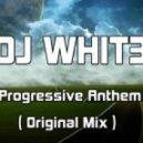 Dj Whit3 - Progressive Anthem