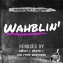 WellSaid & Rubberteeth - Wahblin\' (Reepr mix)