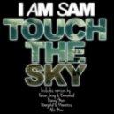 I Am Sam - Touch The Sky (Original Club Mix)