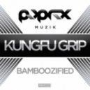 Kungfu Grip - Bamboozified (Original Mix)