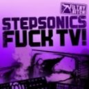 Stepsonics - Fuck Tv