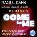Raoul Kahn Ft. Natasha Adorlee Johnson - Come To Me (Vincent Kwok Remix)