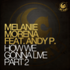 Melanie Morena feat Andy P -  How We Gonna Live (D.Lectro & Mark Bale Remix)