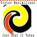 Victor Maximiliano - Just What It Takes