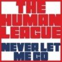 The Human League  -  Never Let Me Go (Aeroplane Remix)