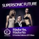 Supersonic Future - Maybe Yes, Maybe No 2011 (DJ Favorite Delicious Remix)