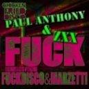 Paul Anthony & ZXX - Fuck (Fuck Disco Remix)