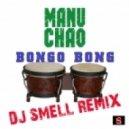 Manu Chao - Bongo Bong (Dj Smell Remix)