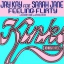 Jay Kay Ft. Sarah Jane - Feeling Flirty (Original Mix)