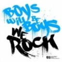 Boys Will Be Boys - We Rock (Original Mix)