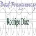 Rodrigo Diaz - Bad Frequency (Original Mix)