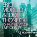 Erick Morillo And Eddie Thonic ft.Shawnee Taylor - Live Your Life (Radio Edit)