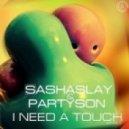 Sashaslay  - I Need A Touch (Original Mix)