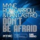 Mync  Ron Carroll   Dan Castro - Don T Be Afraid (Original Mix)