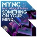 Mync Feat. Abigail Bailey - Something On Your Mind (Mync Remix)