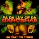 BR  - Fa Da Luv Of Da Dancehall (feat Ms. Triniti)