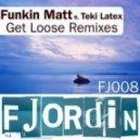 Funkin Matt feat. Teki Latex - Get Loose (Rob Pix Remix)