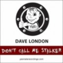 Dave London - Don\'t Call Me Stalker (Club Stalker Mix)