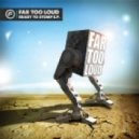 Far Too Loud - Ready For The Stomping (Original Mix)