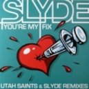 Slyde - Youre My Fix (Utah Saints Remix)